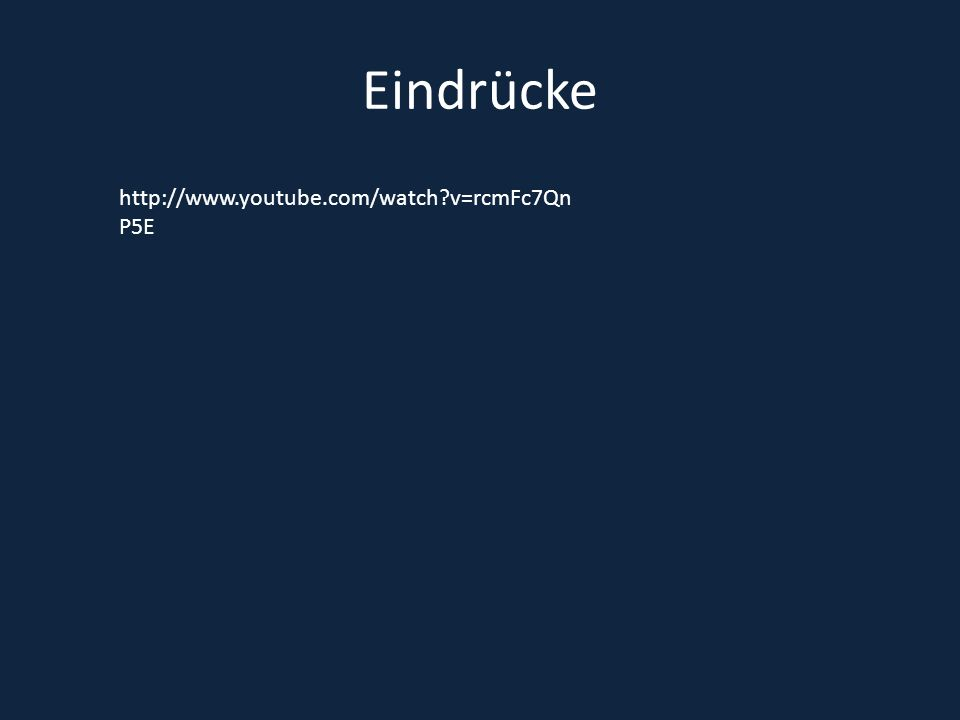 Eindrücke http://www.youtube.com/watch v=rcmFc7QnP5E