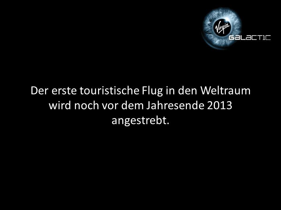 Der erste touristische Flug in den Weltraum wird noch vor dem Jahresende 2013 angestrebt.
