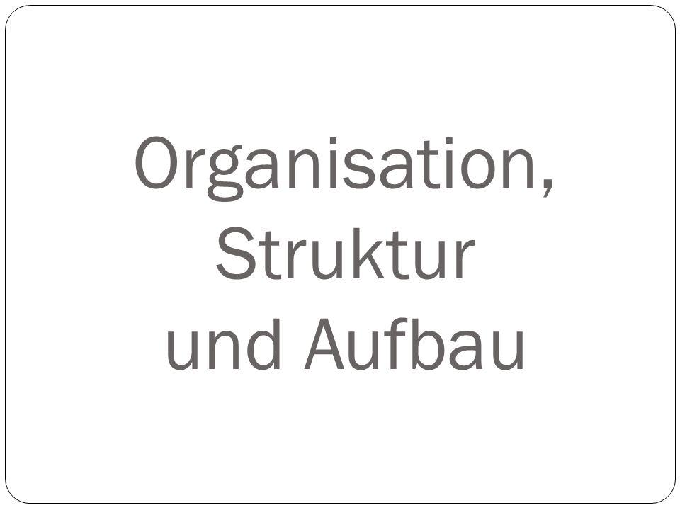 Organisation, Struktur und Aufbau