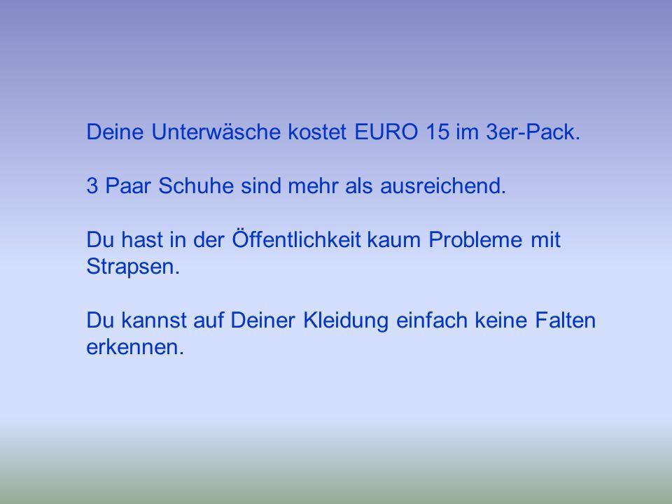 Deine Unterwäsche kostet EURO 15 im 3er-Pack.
