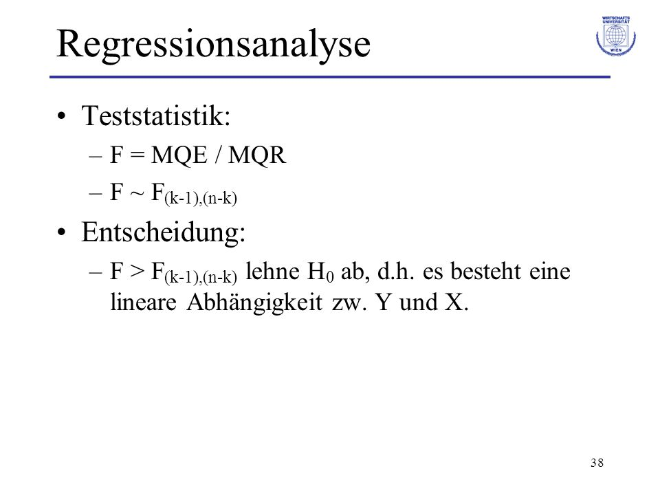 Regressionsanalyse Teststatistik: Entscheidung: F = MQE / MQR