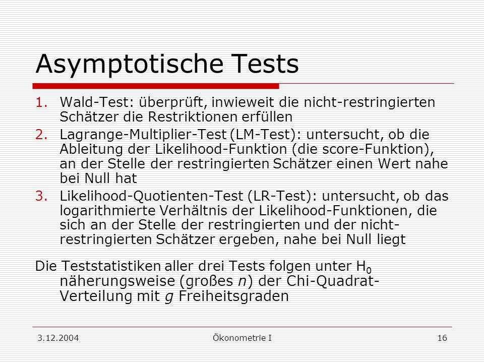 Asymptotische Tests Wald-Test: überprüft, inwieweit die nicht-restringierten Schätzer die Restriktionen erfüllen.