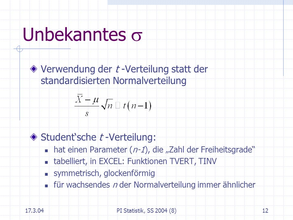 Unbekanntes s Verwendung der t -Verteilung statt der standardisierten Normalverteilung. Student'sche t -Verteilung: