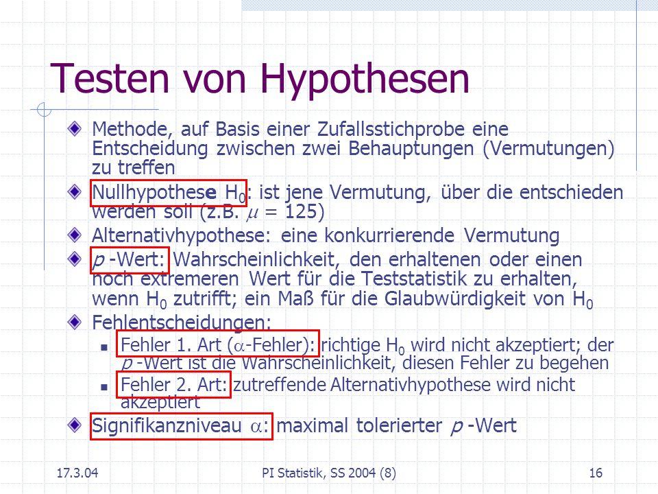 Testen von Hypothesen Methode, auf Basis einer Zufallsstichprobe eine Entscheidung zwischen zwei Behauptungen (Vermutungen) zu treffen.