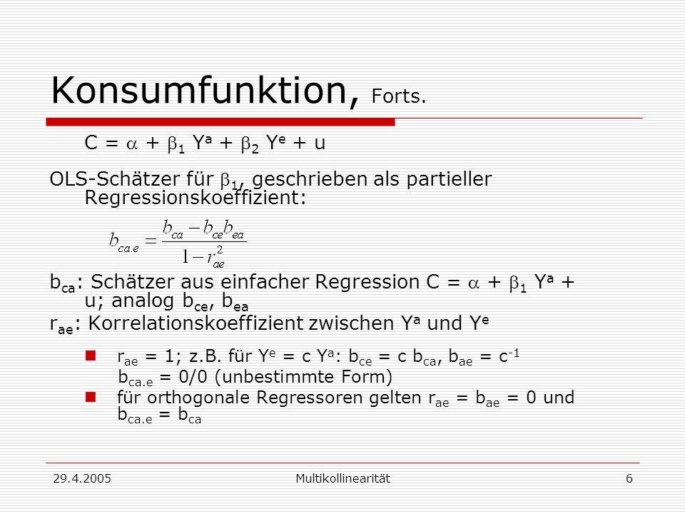 Konsumfunktion, Forts. C = a + b1 Ya + b2 Ye + u