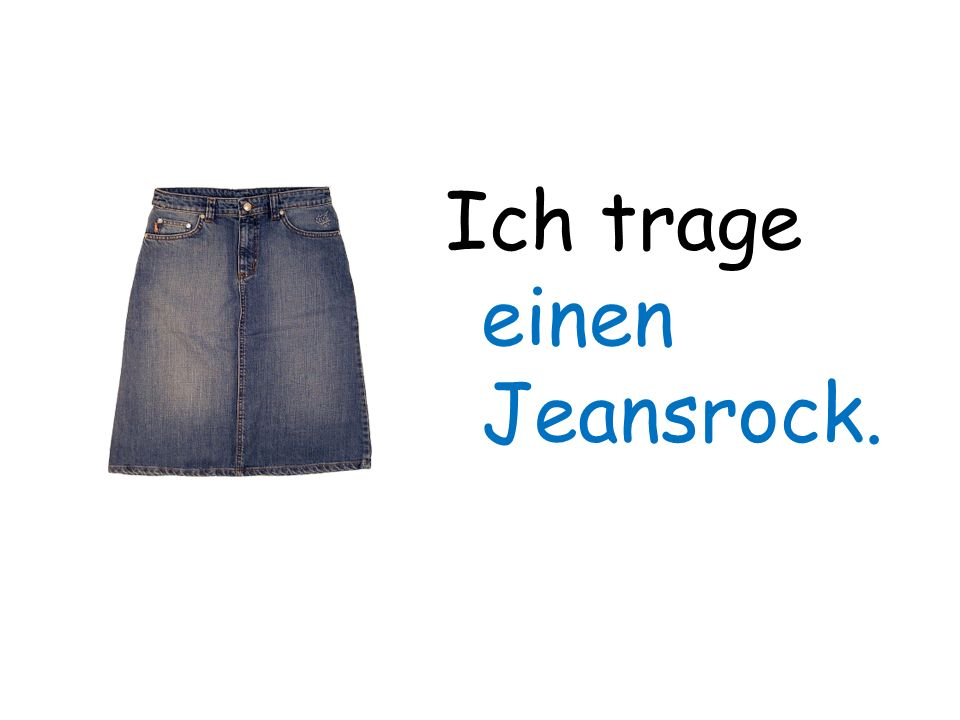 Ich trage einen Jeansrock.