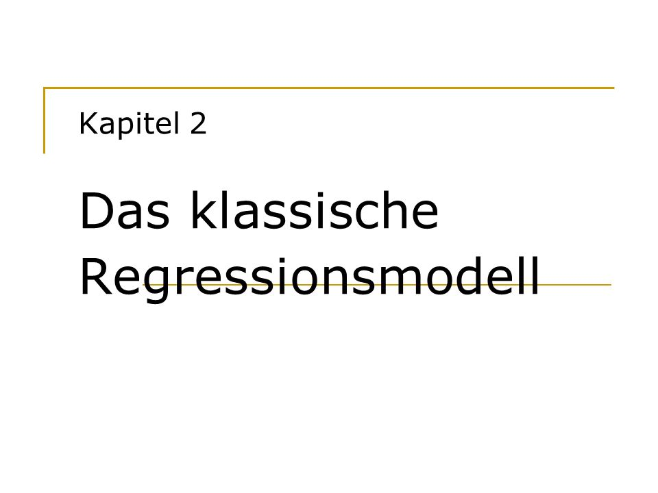 Kapitel 2 Das klassische Regressionsmodell