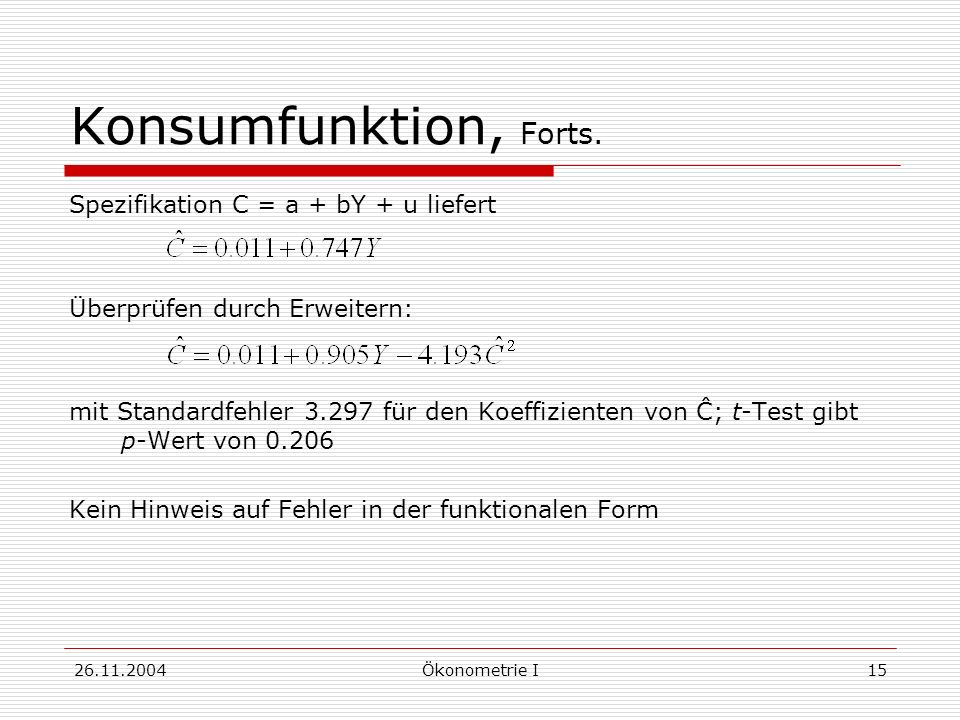 Konsumfunktion, Forts. Spezifikation C = a + bY + u liefert