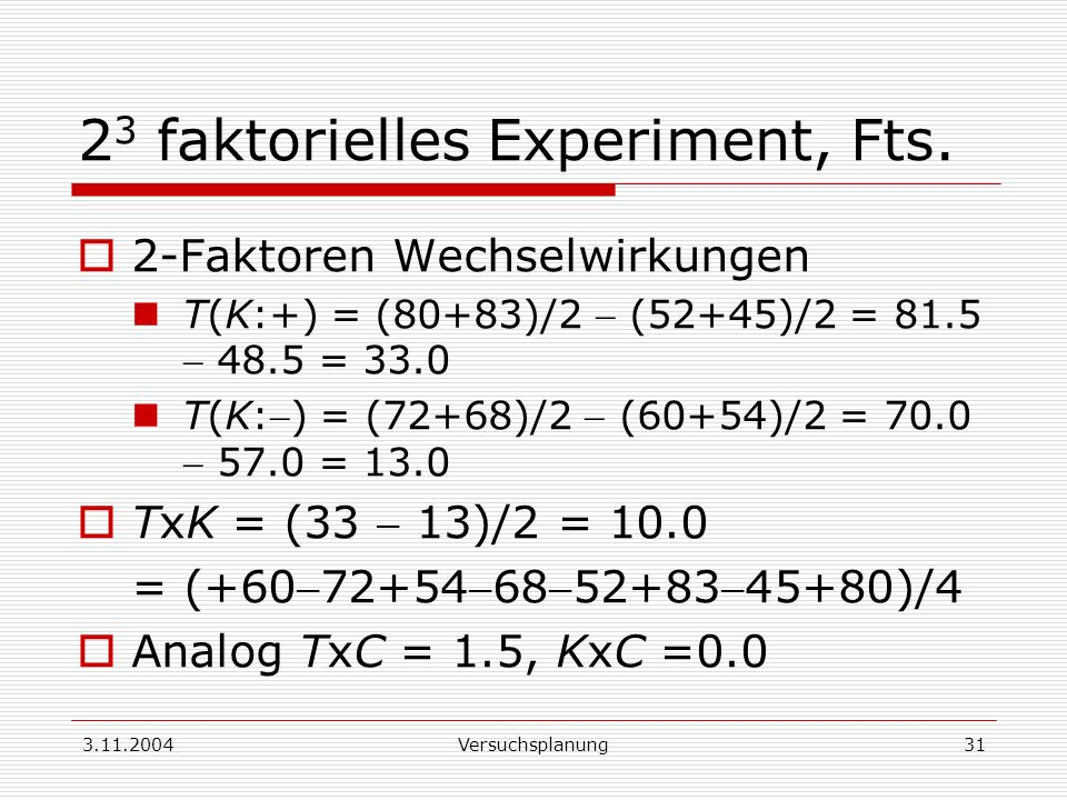 23 faktorielles Experiment, Fts.
