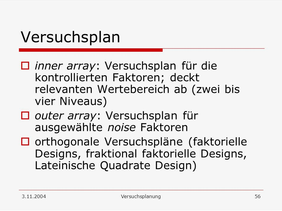 Versuchsplan inner array: Versuchsplan für die kontrollierten Faktoren; deckt relevanten Wertebereich ab (zwei bis vier Niveaus)