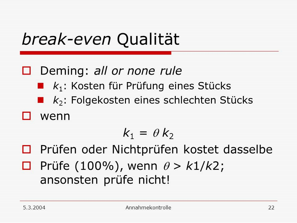 break-even Qualität Deming: all or none rule wenn k1 =  k2
