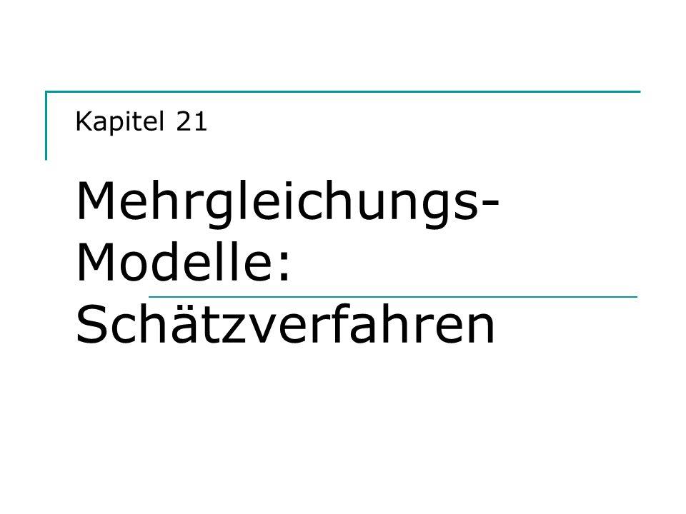 Kapitel 21 Mehrgleichungs-Modelle: Schätzverfahren