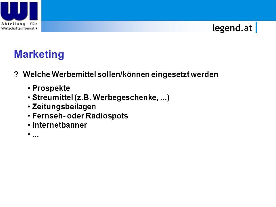 legend.at Marketing. Welche Werbemittel sollen/können eingesetzt werden. Prospekte. Streumittel (z.B. Werbegeschenke, ...)