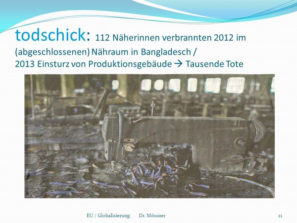 todschick: 112 Näherinnen verbrannten 2012 im (abgeschlossenen) Nähraum in Bangladesch / 2013 Einsturz von Produktionsgebäude  Tausende Tote