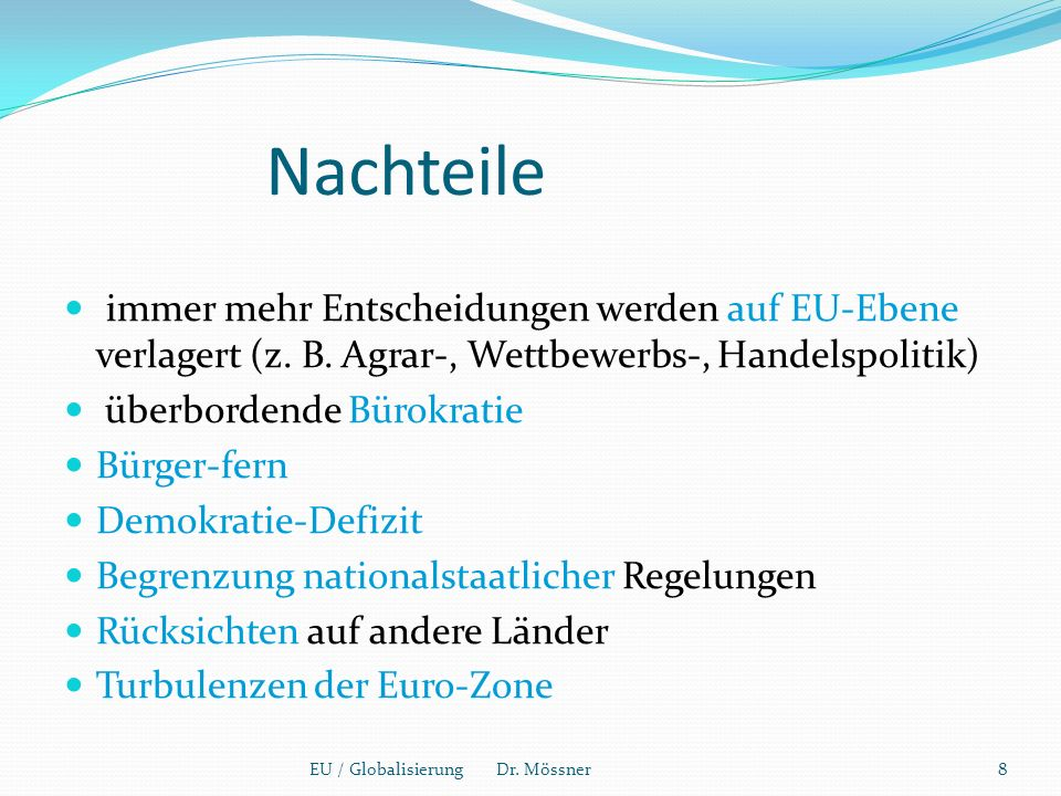Nachteile immer mehr Entscheidungen werden auf EU-Ebene verlagert (z. B. Agrar-, Wettbewerbs-, Handelspolitik)