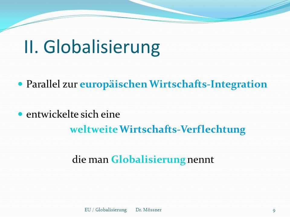 II. Globalisierung Parallel zur europäischen Wirtschafts-Integration