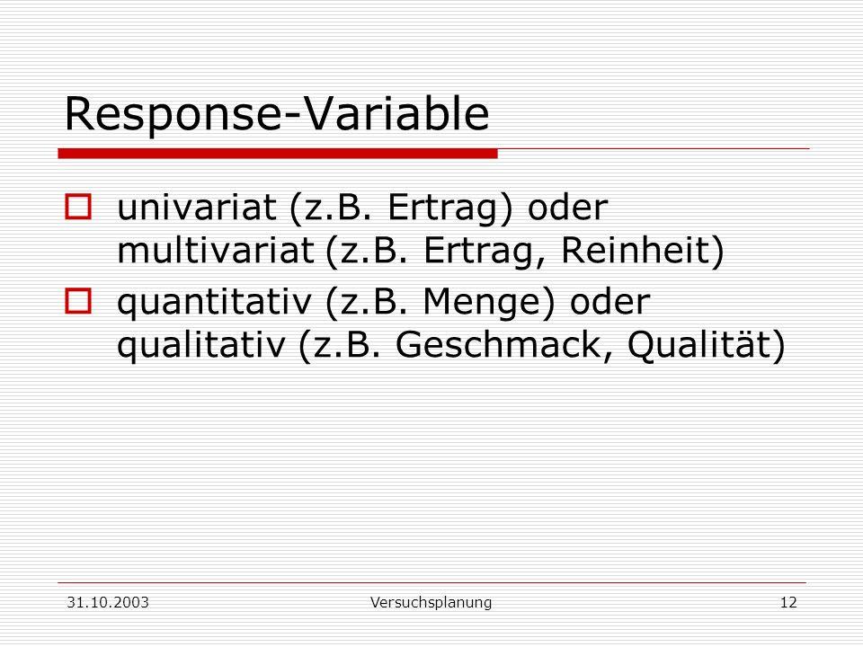 Response-Variable univariat (z.B. Ertrag) oder multivariat (z.B. Ertrag, Reinheit)