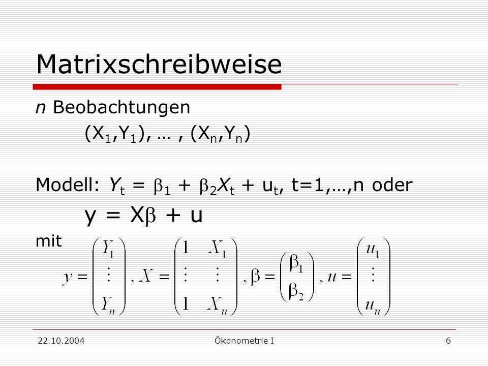 Matrixschreibweise Modell: Yt = b1 + b2Xt + ut, t=1,…,n oder
