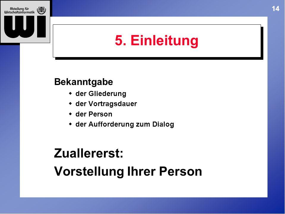 5. Einleitung Zuallererst: Vorstellung Ihrer Person Bekanntgabe