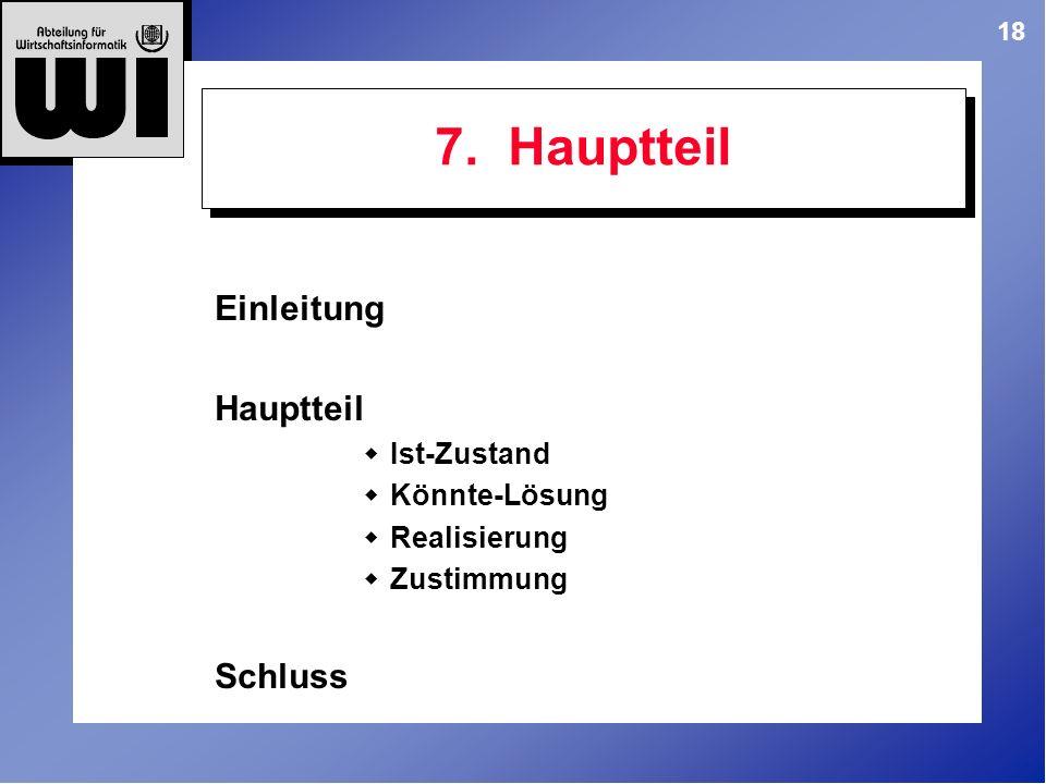 7. Hauptteil Einleitung Hauptteil Schluss Ist-Zustand Könnte-Lösung