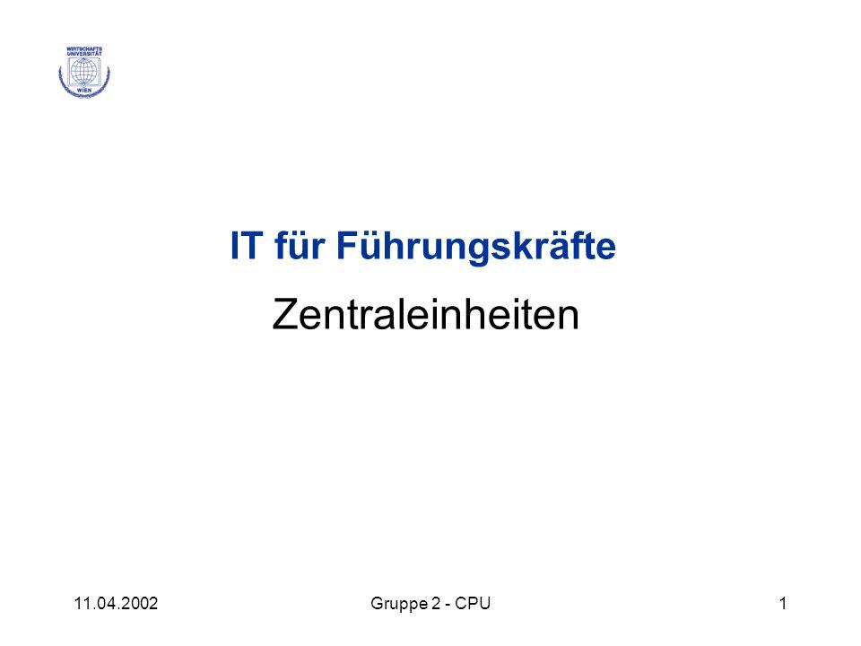 IT für Führungskräfte Zentraleinheiten 11.04.2002 Gruppe 2 - CPU
