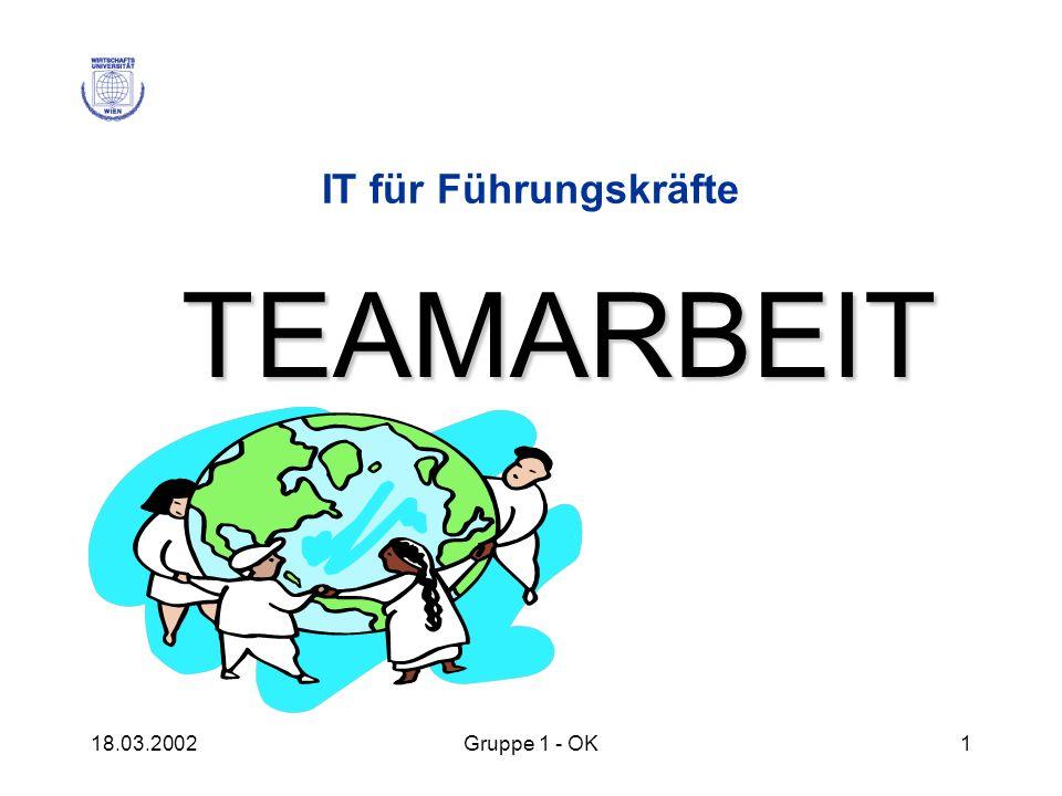 IT für Führungskräfte TEAMARBEIT 18.03.2002 Gruppe 1 - OK