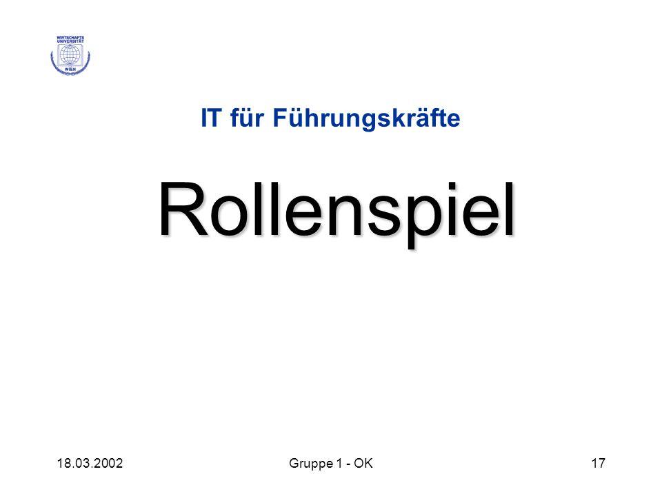 IT für Führungskräfte Rollenspiel 18.03.2002 Gruppe 1 - OK