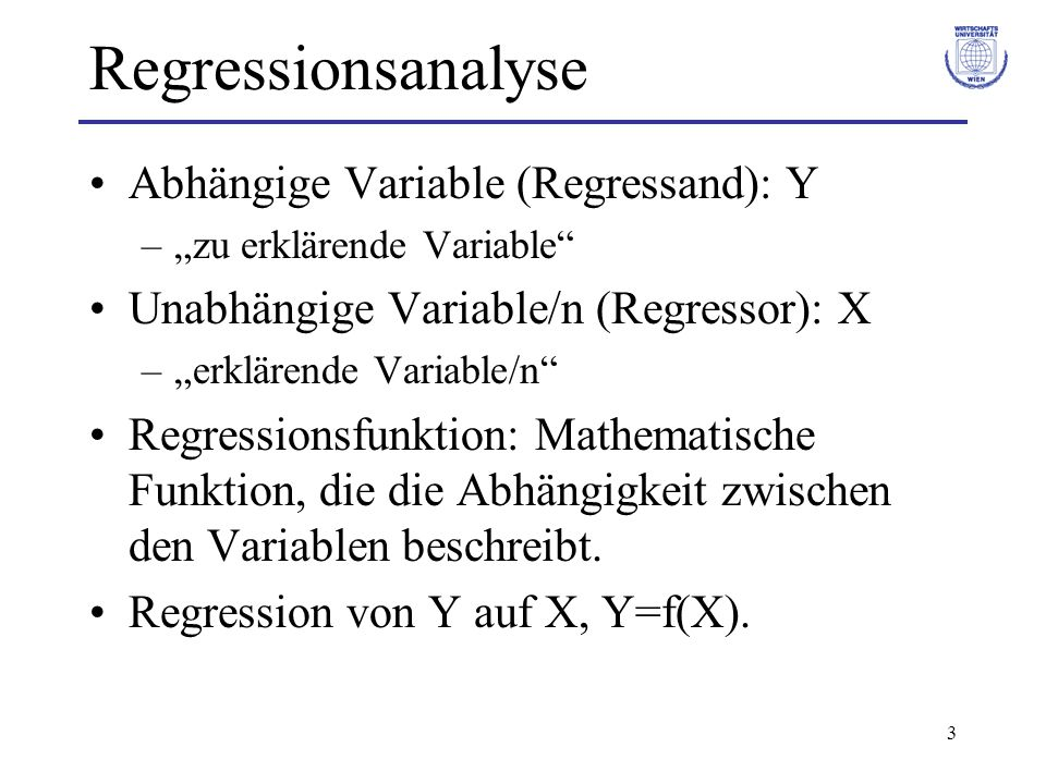 Regressionsanalyse Abhängige Variable (Regressand): Y