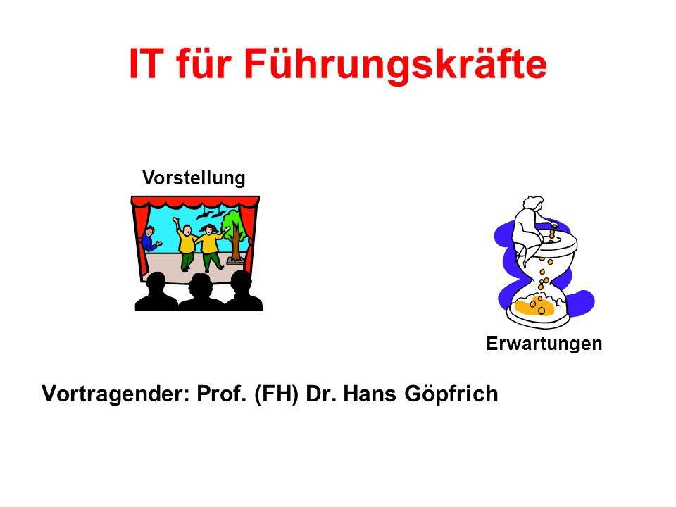 IT für Führungskräfte Vortragender: Prof. (FH) Dr. Hans Göpfrich