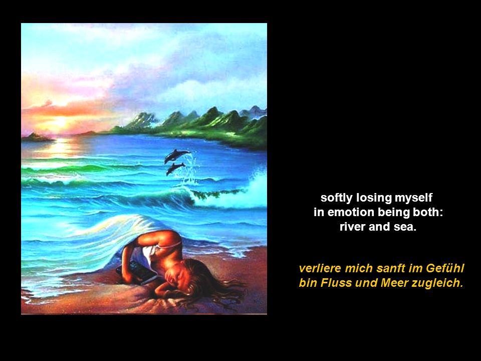 bin Fluss und Meer zugleich.