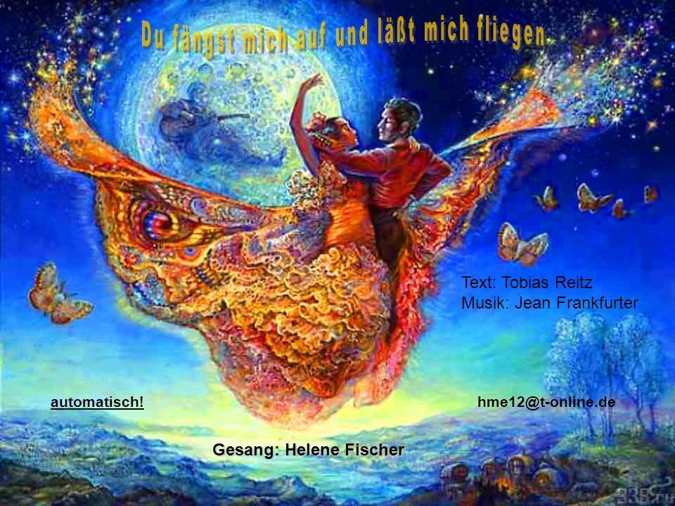 Du fängst mich auf und läßt mich fliegen Gesang: Helene Fischer
