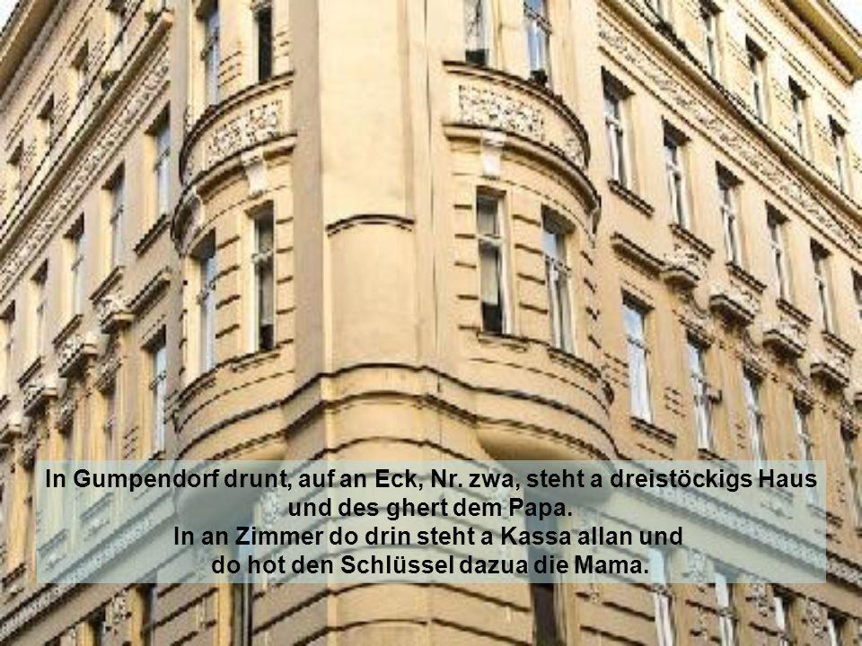 In Gumpendorf drunt, auf an Eck, Nr. zwa, steht a dreistöckigs Haus
