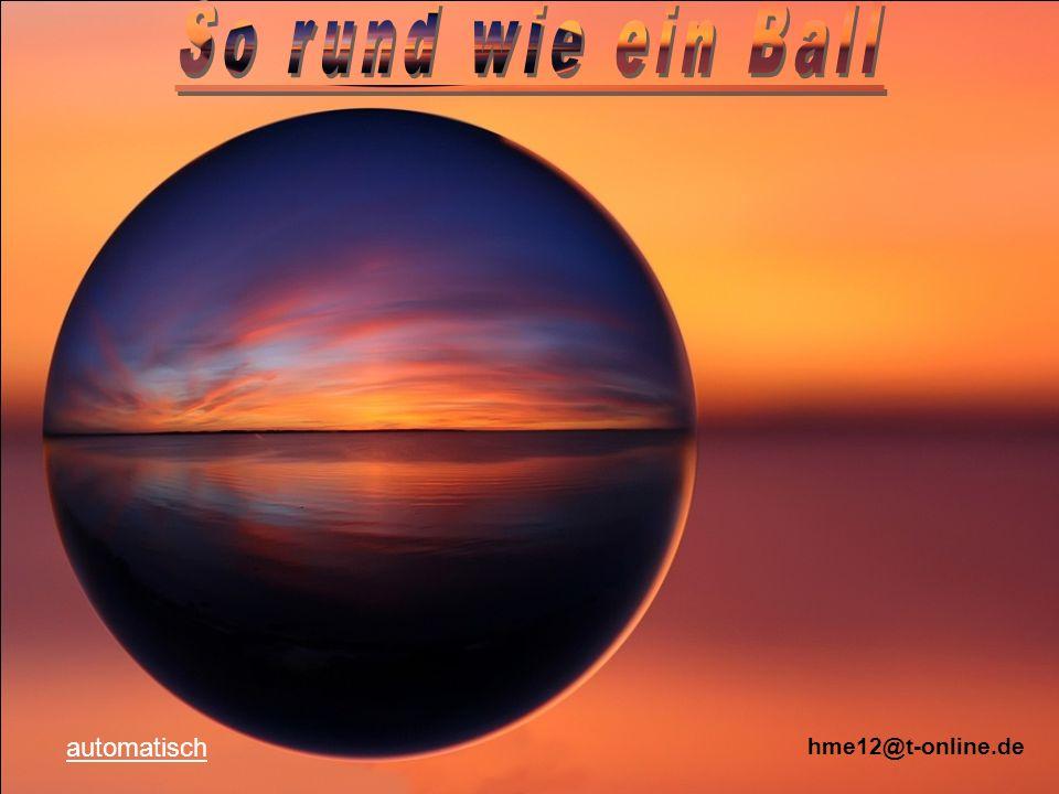 So rund wie ein Ball automatisch hme12@t-online.de