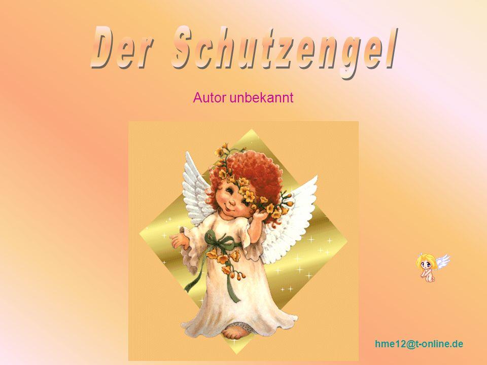 Der Schutzengel Autor unbekannt hme12@t-online.de