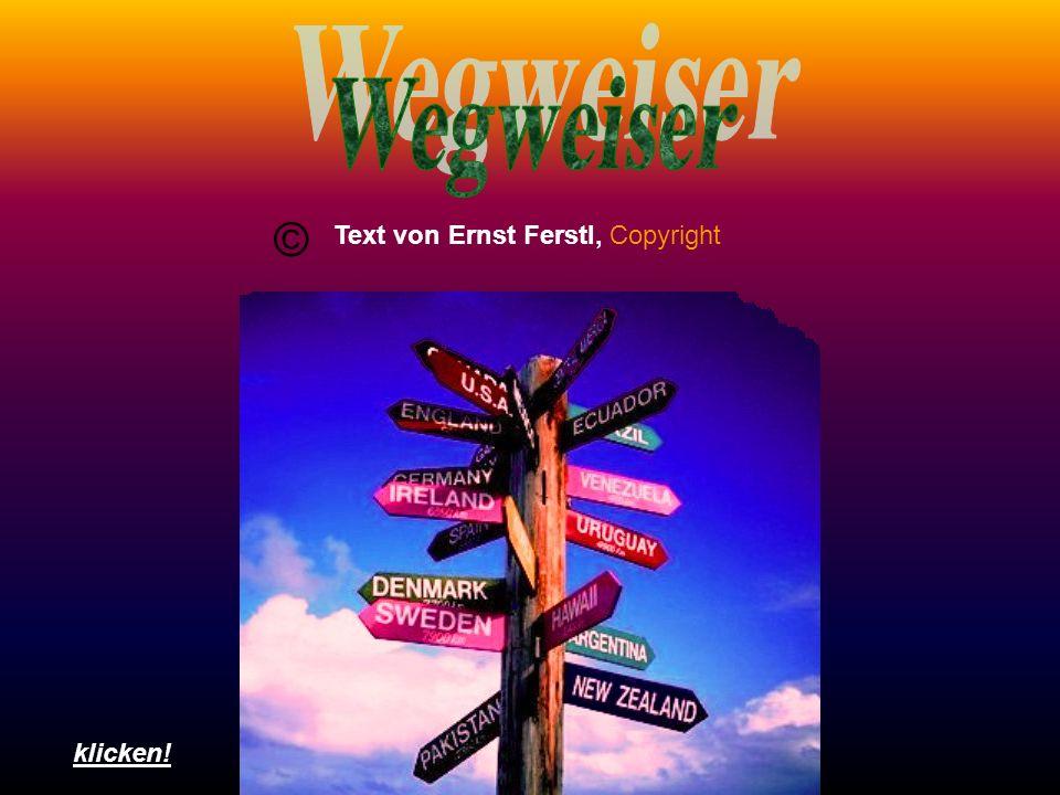 Wegweiser © Text von Ernst Ferstl, Copyright klicken!