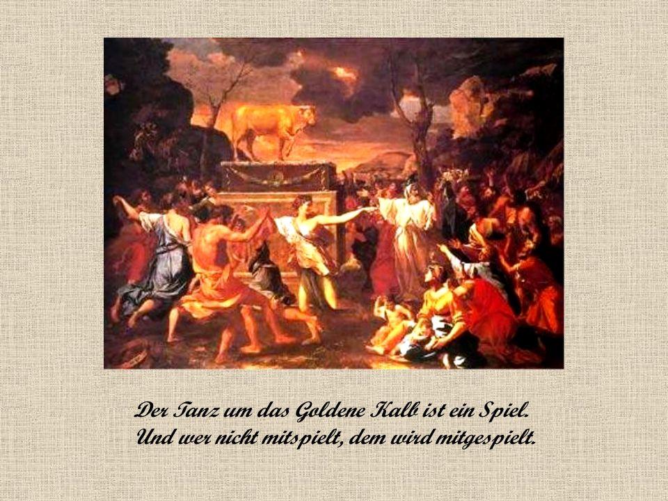 Der Tanz um das Goldene Kalb ist ein Spiel