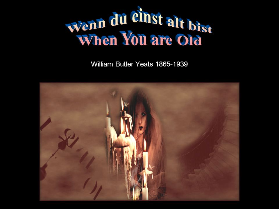 Wenn du einst alt bist When You are Old