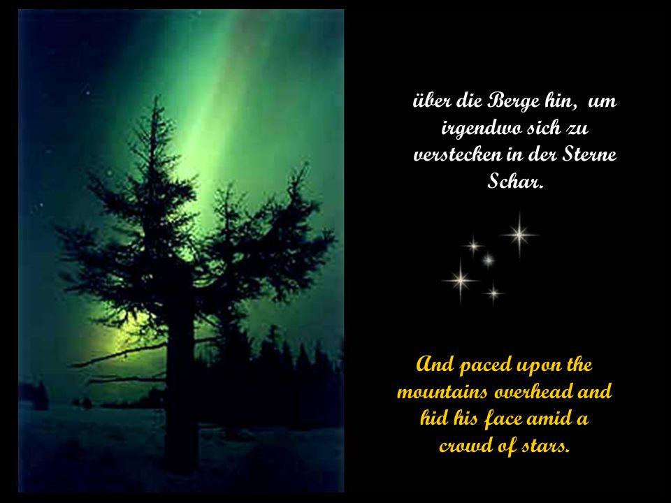 über die Berge hin, um irgendwo sich zu verstecken in der Sterne Schar.