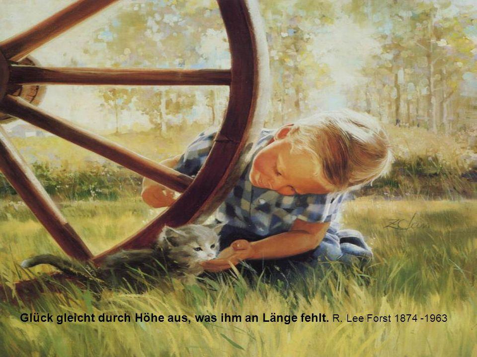 Glück gleicht durch Höhe aus, was ihm an Länge fehlt. R