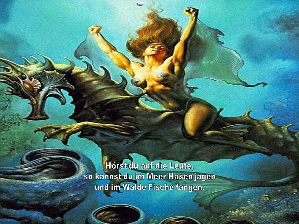 so kannst du im Meer Hasen jagen und im Walde Fische fangen.