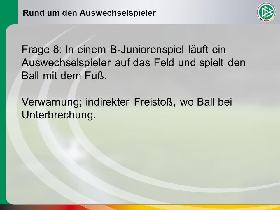 Verwarnung; indirekter Freistoß, wo Ball bei Unterbrechung.