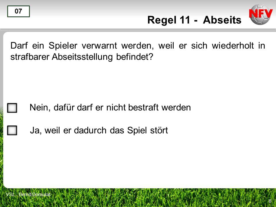 Regel 11 - Abseits 07. Darf ein Spieler verwarnt werden, weil er sich wiederholt in strafbarer Abseitsstellung befindet