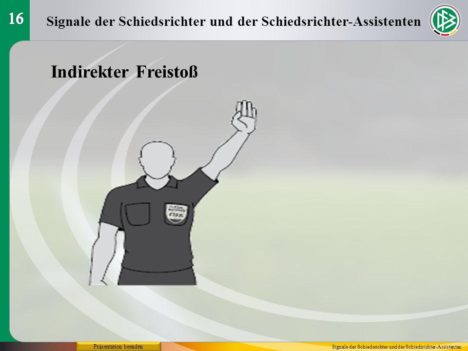 16 Signale der Schiedsrichter und der Schiedsrichter-Assistenten. Indirekter Freistoß. Präsentation beenden.