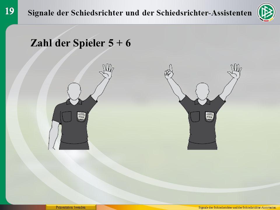 19 Signale der Schiedsrichter und der Schiedsrichter-Assistenten. Zahl der Spieler 5 + 6. Präsentation beenden.