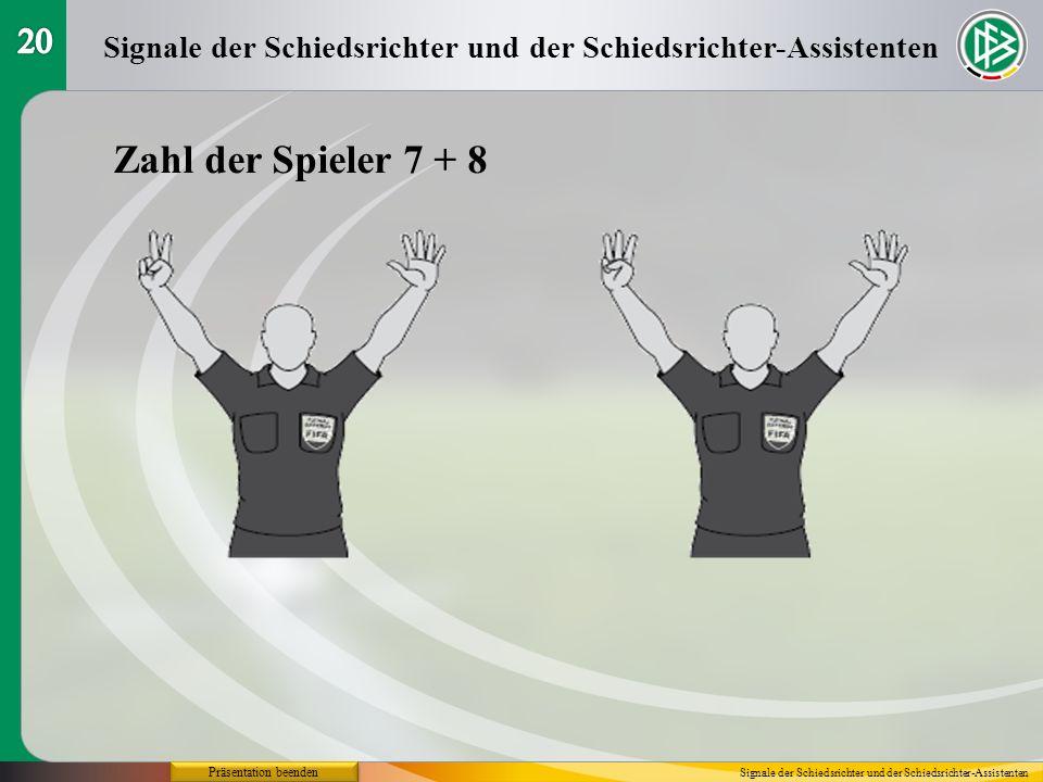 20 Signale der Schiedsrichter und der Schiedsrichter-Assistenten. Zahl der Spieler 7 + 8. Präsentation beenden.
