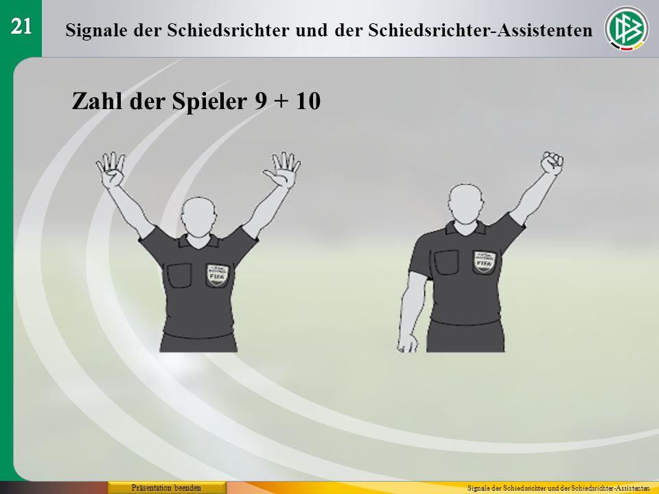 21 Signale der Schiedsrichter und der Schiedsrichter-Assistenten. Zahl der Spieler 9 + 10. Präsentation beenden.