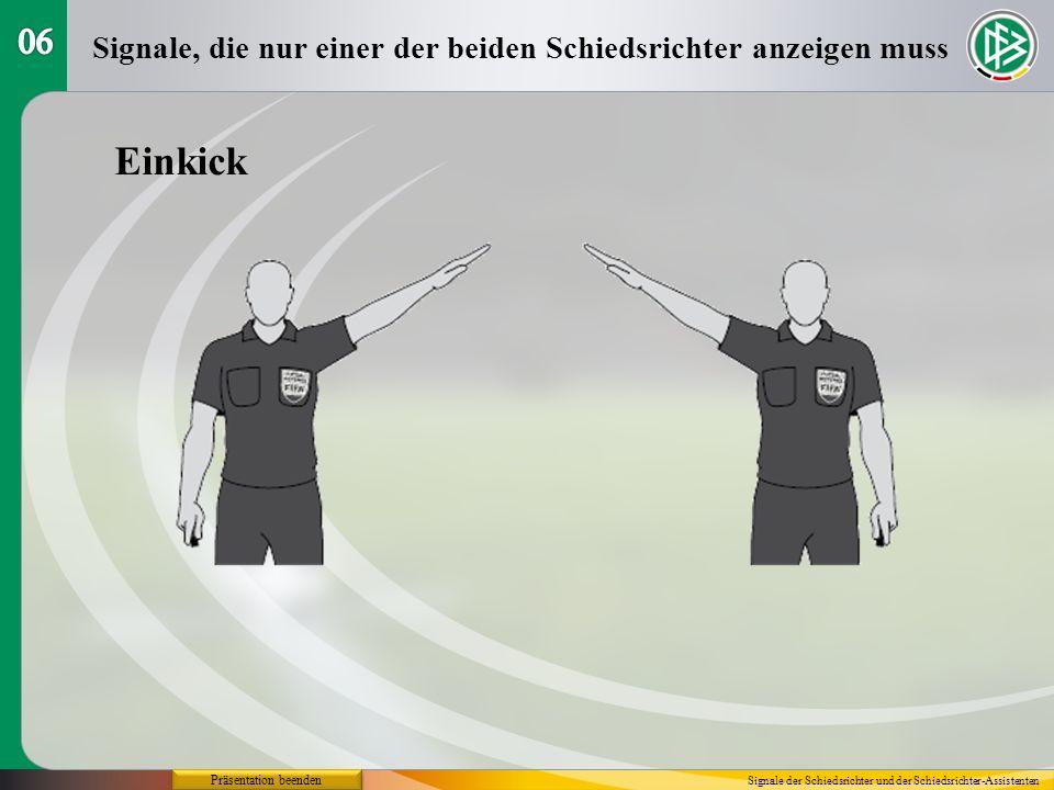 06 Signale, die nur einer der beiden Schiedsrichter anzeigen muss. Einkick. Präsentation beenden.