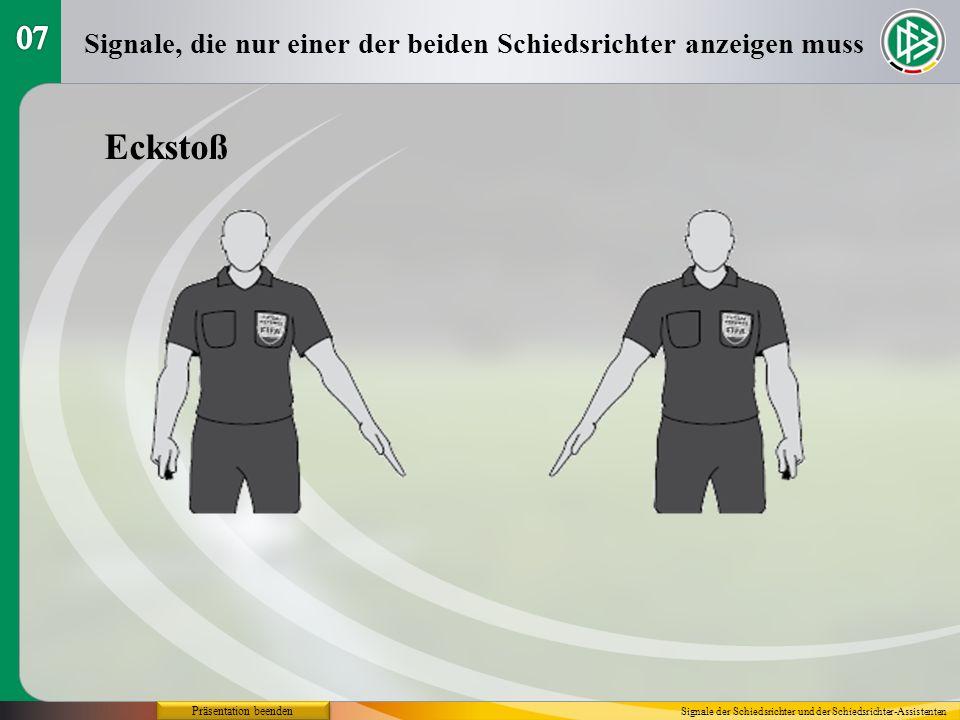 07 Signale, die nur einer der beiden Schiedsrichter anzeigen muss. Eckstoß. Präsentation beenden.