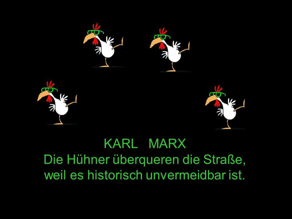 KARL MARX Die Hühner überqueren die Straße, weil es historisch unvermeidbar ist.