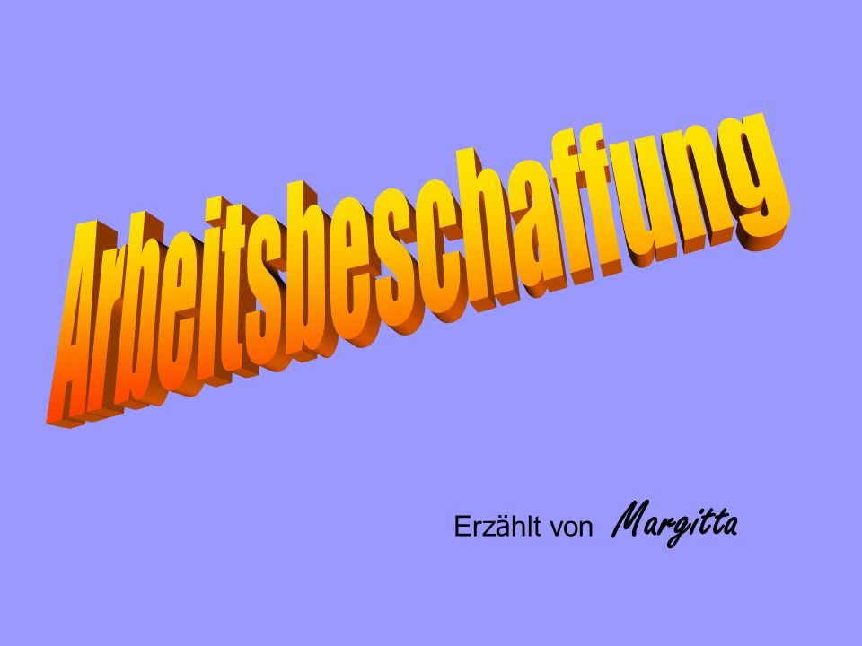 Arbeitsbeschaffung Erzählt von Margitta